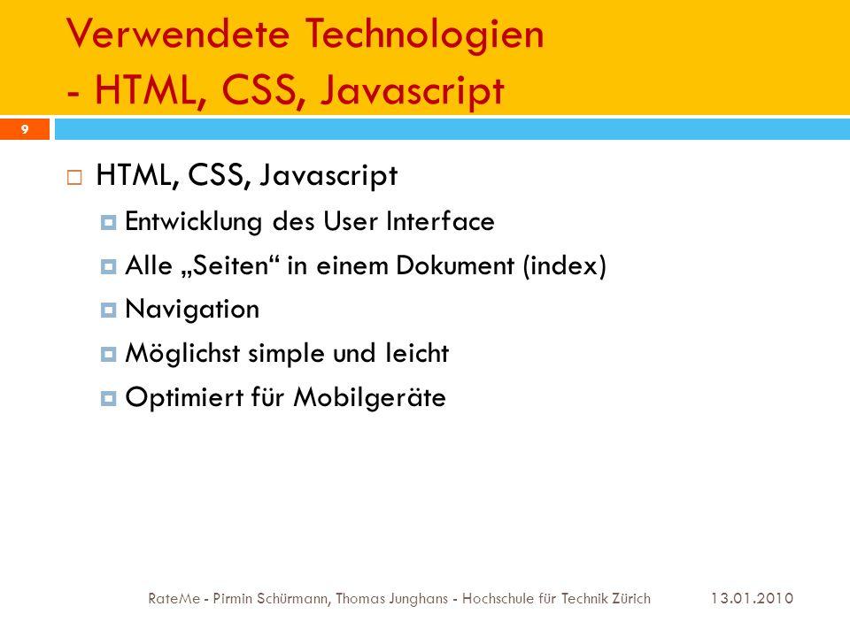 Verwendete Technologien - HTML, CSS, Javascript 13.01.2010 RateMe - Pirmin Schürmann, Thomas Junghans - Hochschule für Technik Zürich 9 HTML, CSS, Jav