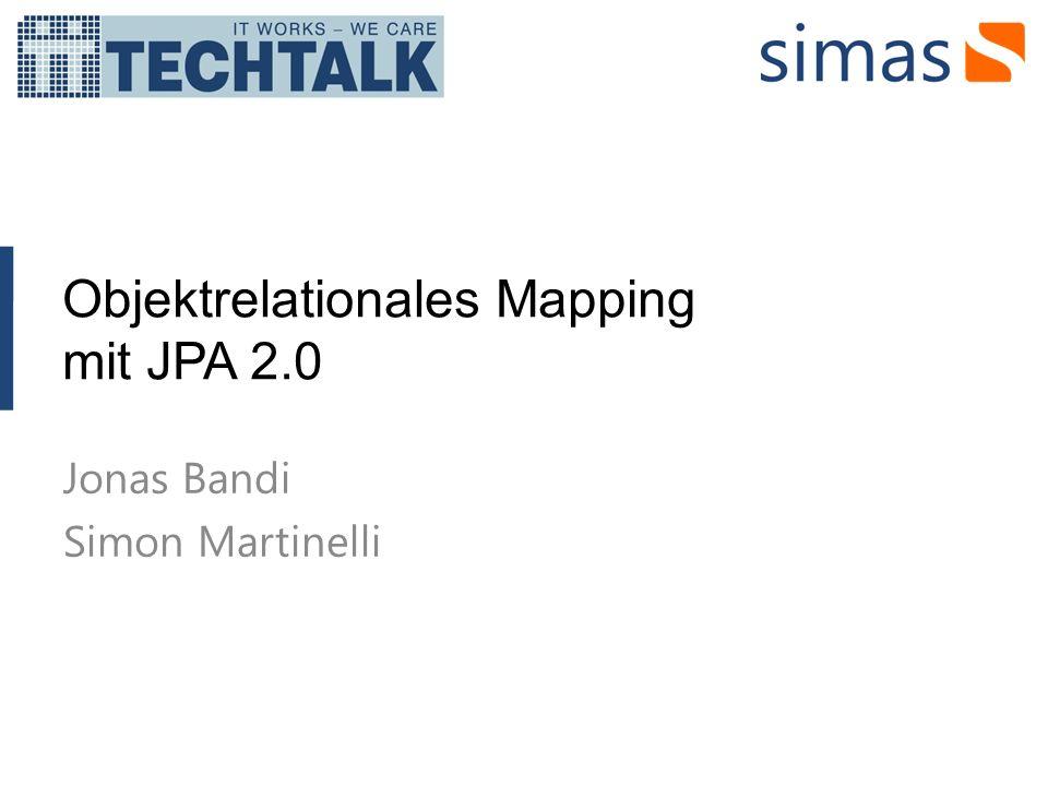 Objektrelationales Mapping mit JPA 2.0 Jonas Bandi Simon Martinelli