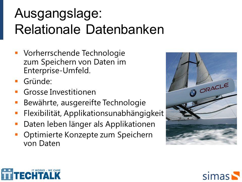 Ausgangslage: Relationale Datenbanken Vorherrschende Technologie zum Speichern von Daten im Enterprise-Umfeld. Gründe: Grosse Investitionen Bewährte,