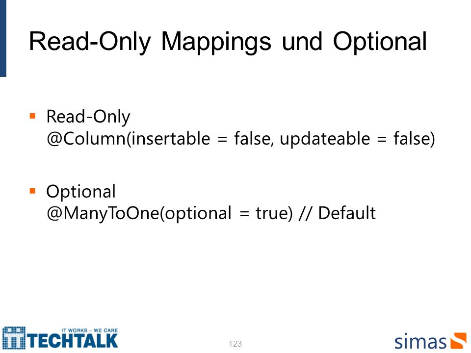 Read-Only Mappings und Optional Read-Only @Column(insertable = false, updateable = false) Optional @ManyToOne(optional = true) // Default 123