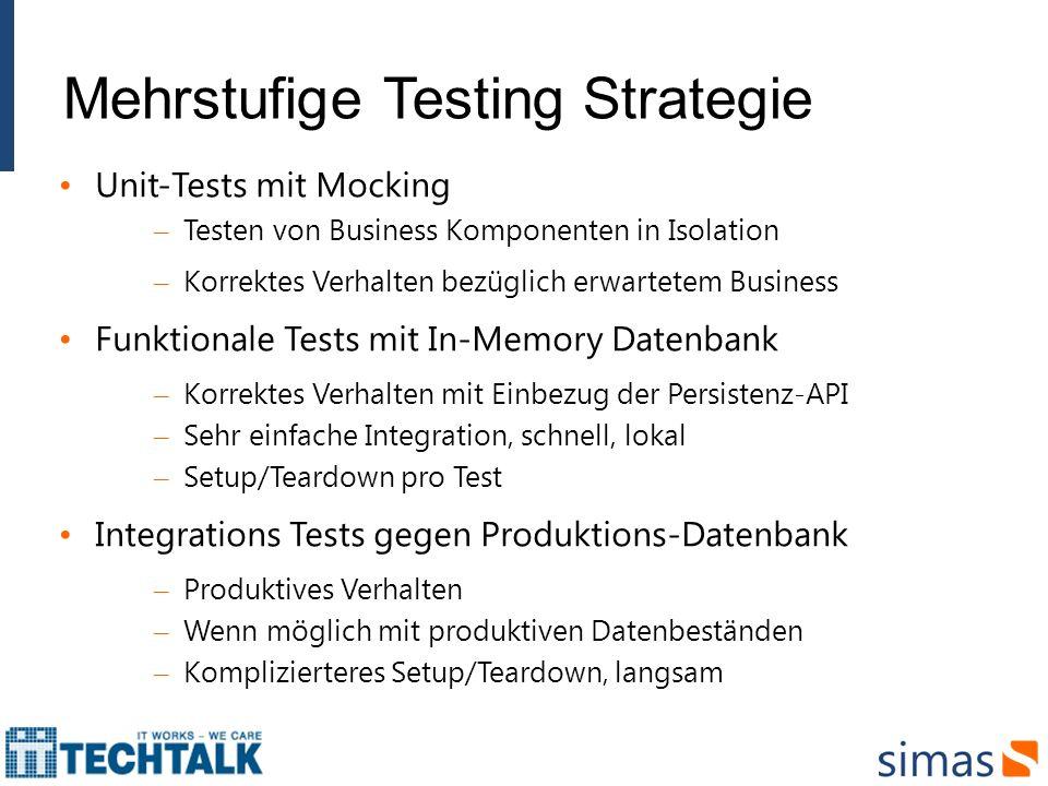 Mehrstufige Testing Strategie Unit-Tests mit Mocking – Testen von Business Komponenten in Isolation – Korrektes Verhalten bezüglich erwartetem Busines