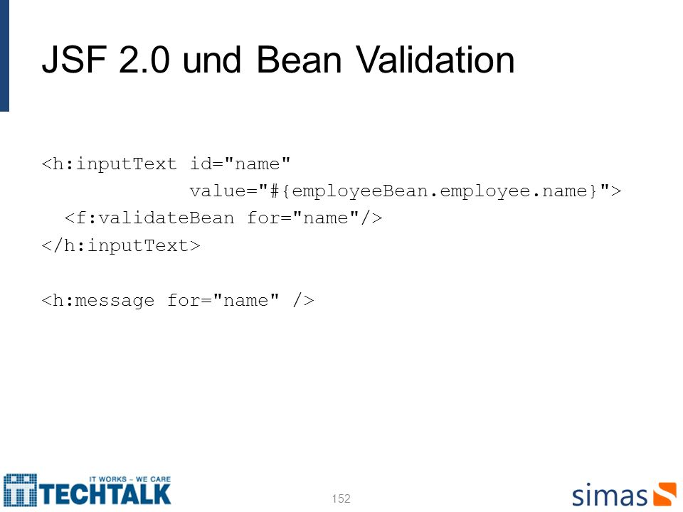 JSF 2.0 und Bean Validation <h:inputText id= name value= #{employeeBean.employee.name} > 152