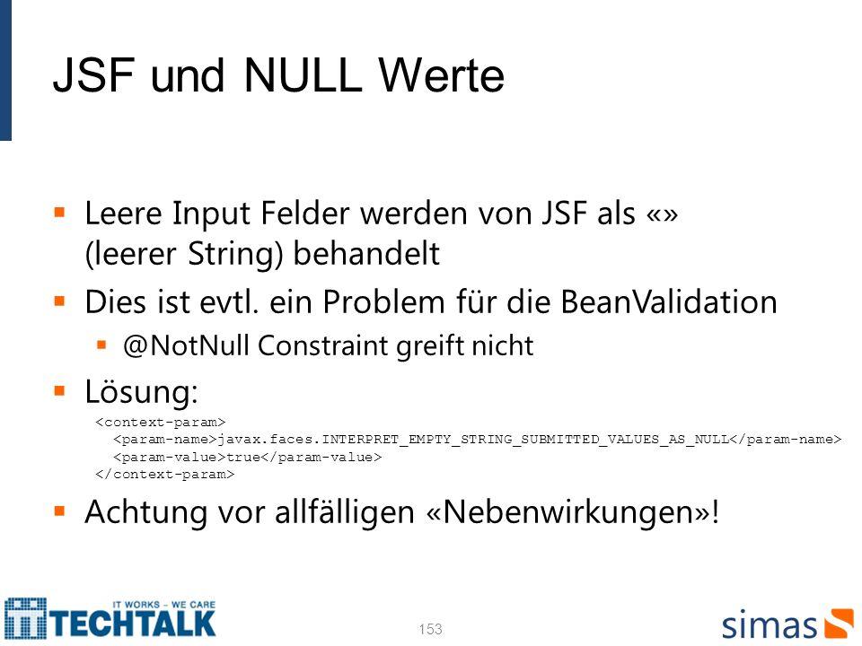 JSF und NULL Werte Leere Input Felder werden von JSF als «» (leerer String) behandelt Dies ist evtl. ein Problem für die BeanValidation @NotNull Const