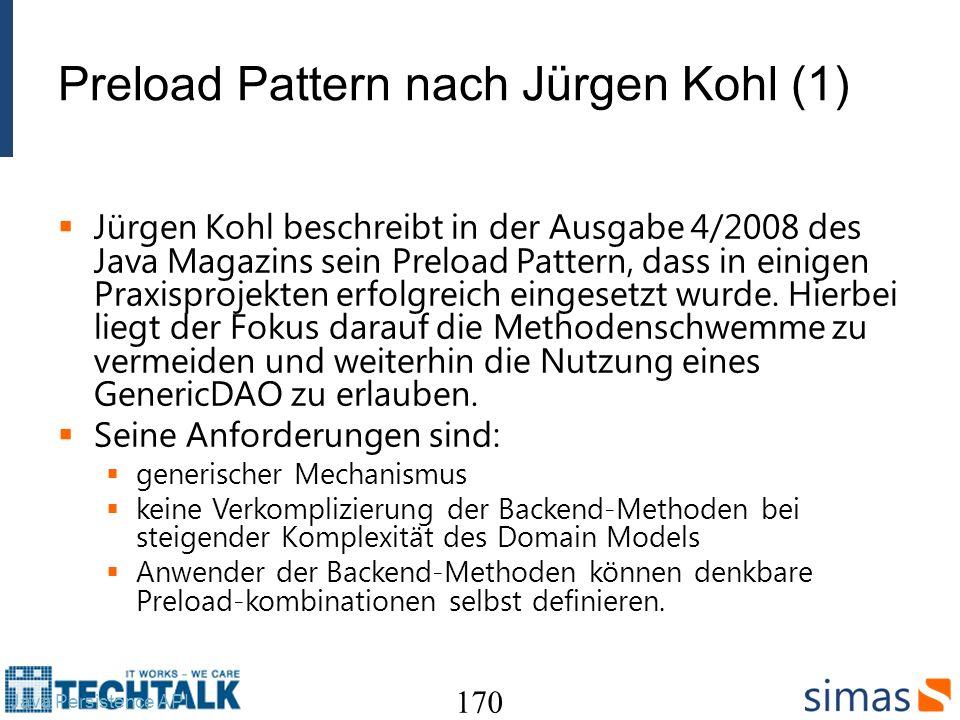 Preload Pattern nach Jürgen Kohl (1) Jürgen Kohl beschreibt in der Ausgabe 4/2008 des Java Magazins sein Preload Pattern, dass in einigen Praxisprojek