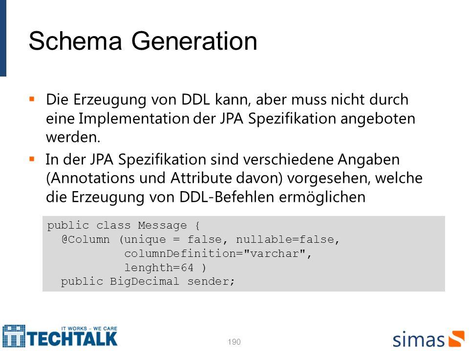 Schema Generation Die Erzeugung von DDL kann, aber muss nicht durch eine Implementation der JPA Spezifikation angeboten werden. In der JPA Spezifikati