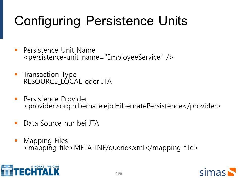 Configuring Persistence Units Persistence Unit Name Transaction Type RESOURCE_LOCAL oder JTA Persistence Provider org.hibernate.ejb.HibernatePersisten