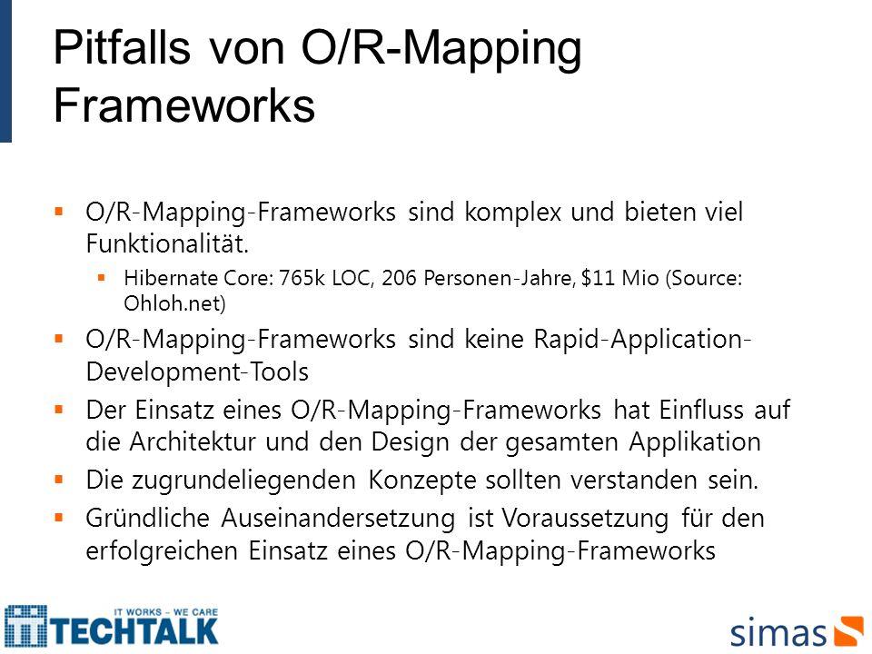 Pitfalls von O/R-Mapping Frameworks O/R-Mapping-Frameworks sind komplex und bieten viel Funktionalität. Hibernate Core: 765k LOC, 206 Personen-Jahre,
