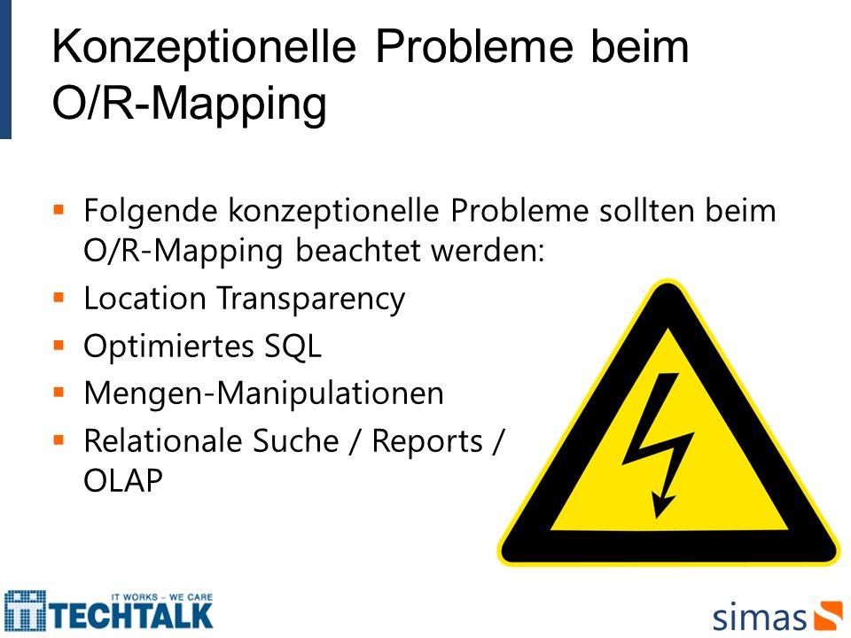 Konzeptionelle Probleme beim O/R-Mapping Folgende konzeptionelle Probleme sollten beim O/R-Mapping beachtet werden: Location Transparency Optimiertes