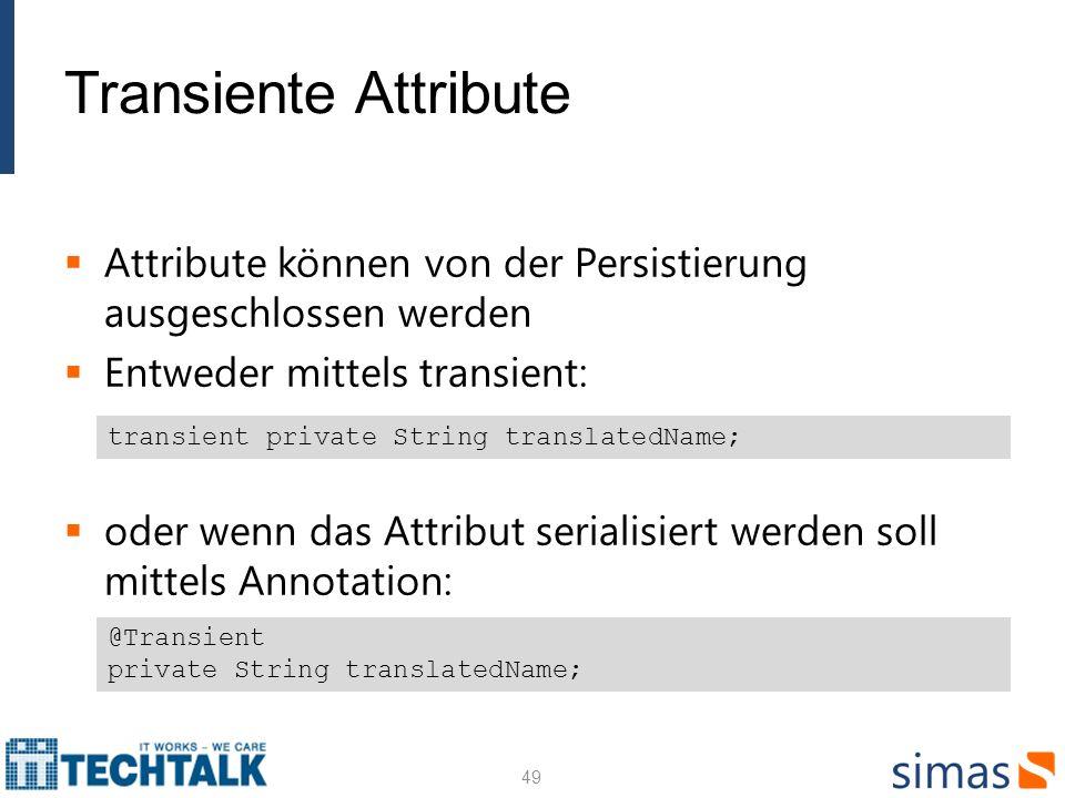 Transiente Attribute Attribute können von der Persistierung ausgeschlossen werden Entweder mittels transient: oder wenn das Attribut serialisiert werd