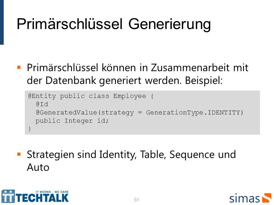 Primärschlüssel Generierung Primärschlüssel können in Zusammenarbeit mit der Datenbank generiert werden. Beispiel: Strategien sind Identity, Table, Se