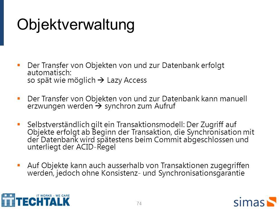 Objektverwaltung Der Transfer von Objekten von und zur Datenbank erfolgt automatisch: so spät wie möglich Lazy Access Der Transfer von Objekten von un