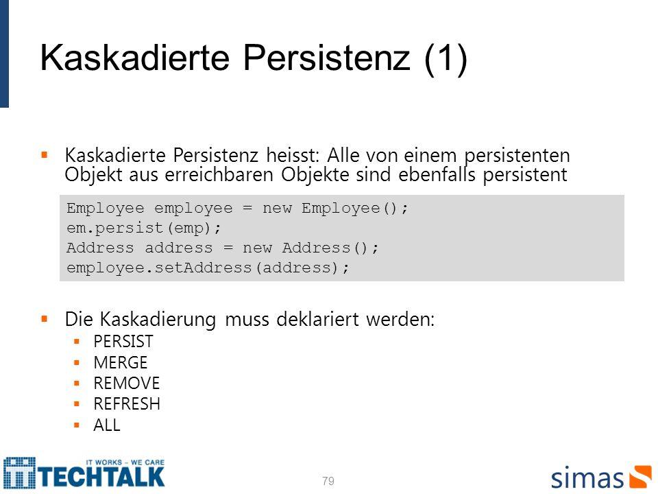 Kaskadierte Persistenz (1) Kaskadierte Persistenz heisst: Alle von einem persistenten Objekt aus erreichbaren Objekte sind ebenfalls persistent Die Ka