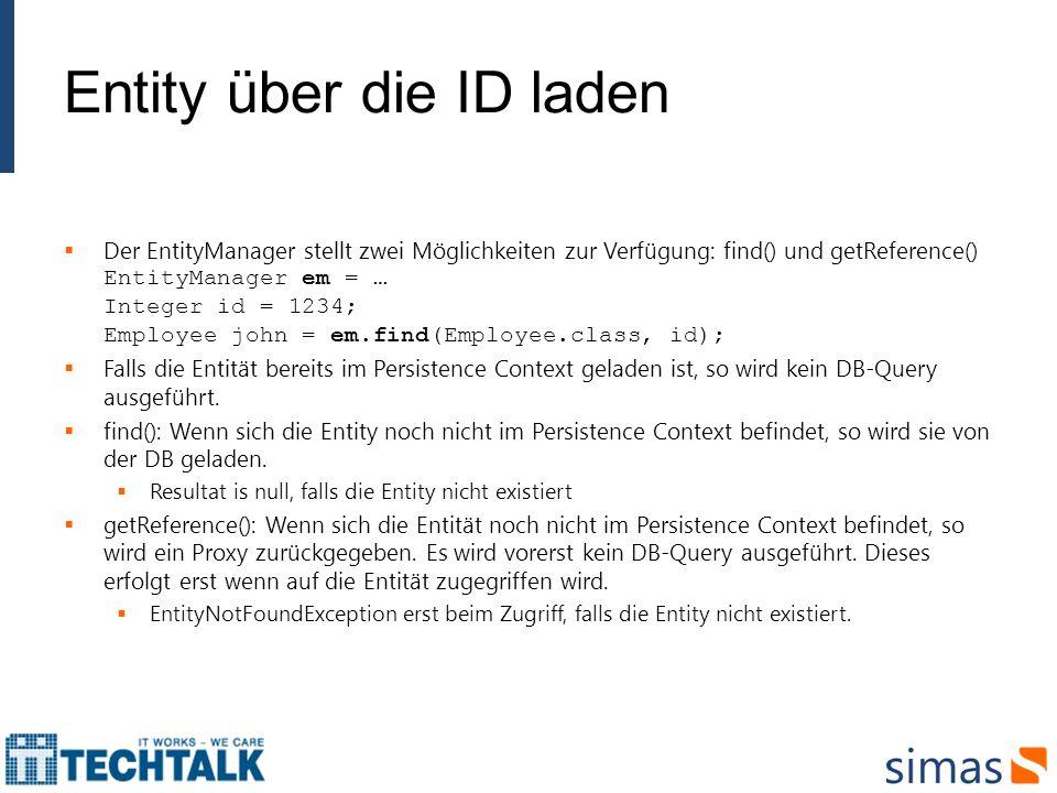 Entity über die ID laden Der EntityManager stellt zwei Möglichkeiten zur Verfügung: find() und getReference() EntityManager em = … Integer id = 1234;