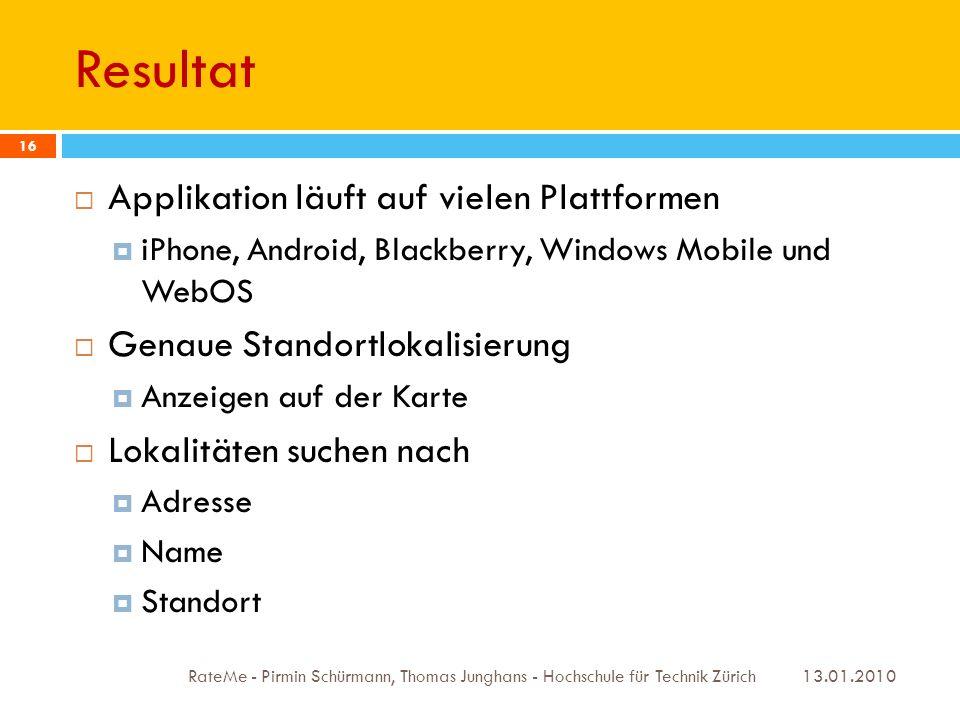 Resultat 13.01.2010 RateMe - Pirmin Schürmann, Thomas Junghans - Hochschule für Technik Zürich 16 Applikation läuft auf vielen Plattformen iPhone, And
