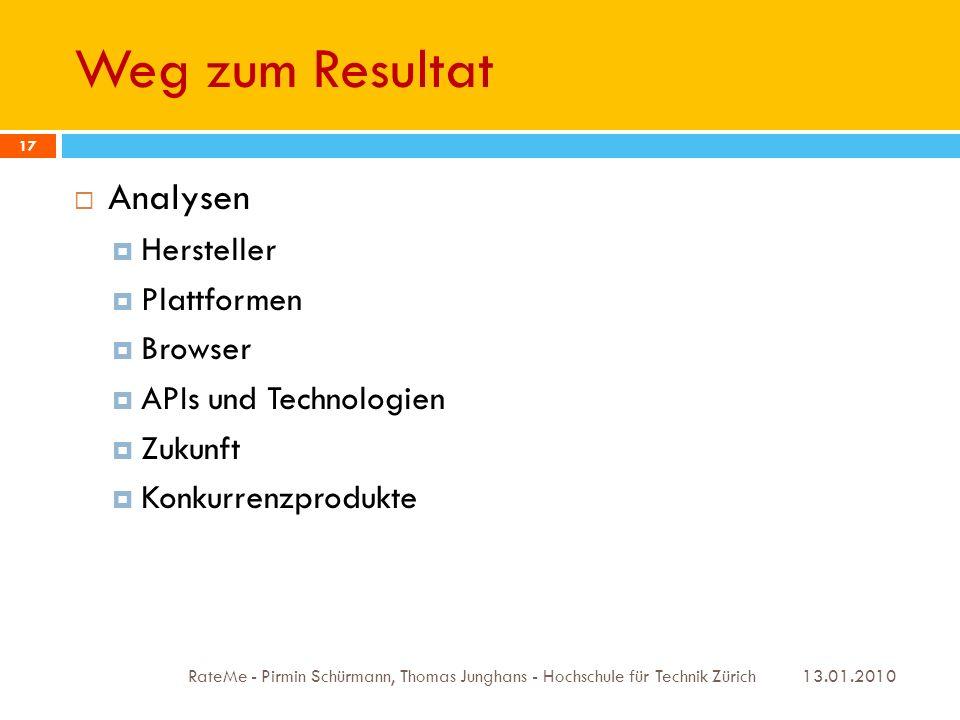 Weg zum Resultat 13.01.2010 RateMe - Pirmin Schürmann, Thomas Junghans - Hochschule für Technik Zürich 17 Analysen Hersteller Plattformen Browser APIs