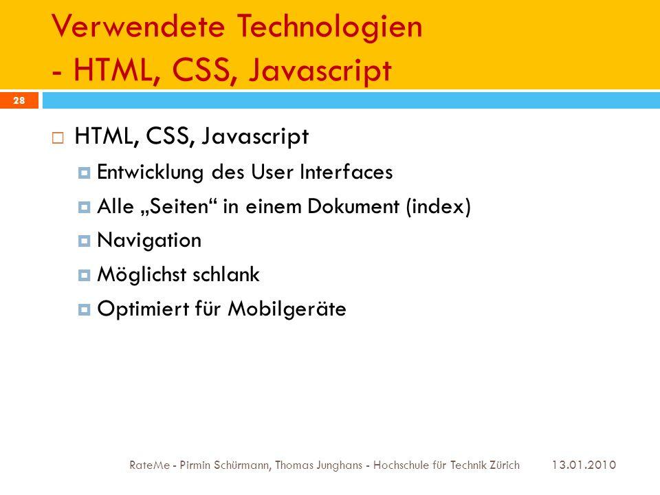 Verwendete Technologien - HTML, CSS, Javascript 13.01.2010 RateMe - Pirmin Schürmann, Thomas Junghans - Hochschule für Technik Zürich 28 HTML, CSS, Ja