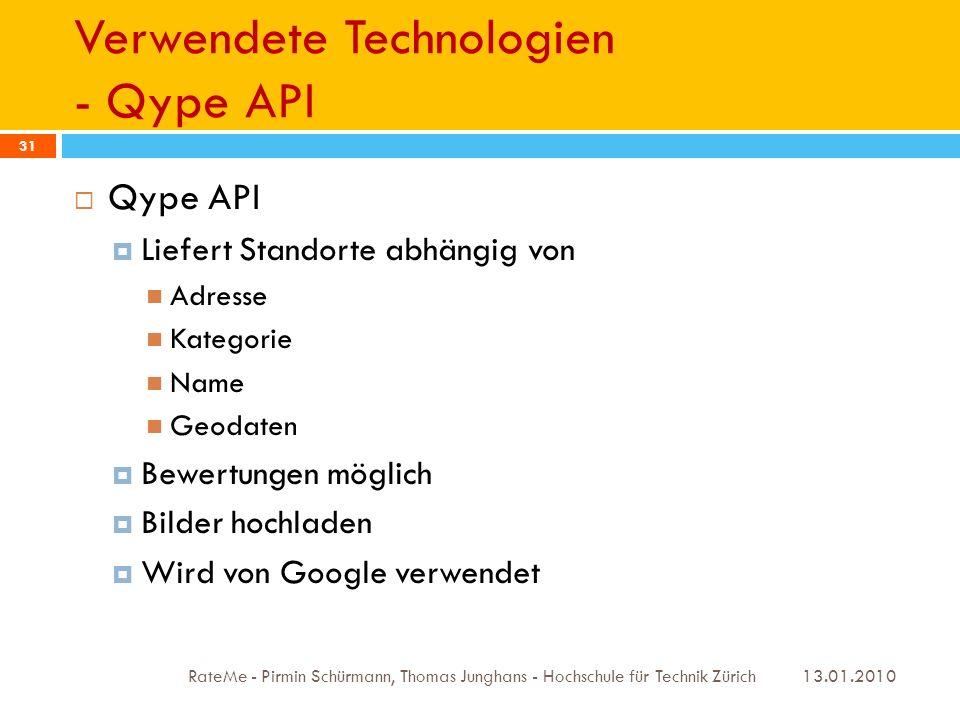 Verwendete Technologien - Qype API 13.01.2010 RateMe - Pirmin Schürmann, Thomas Junghans - Hochschule für Technik Zürich 31 Qype API Liefert Standorte