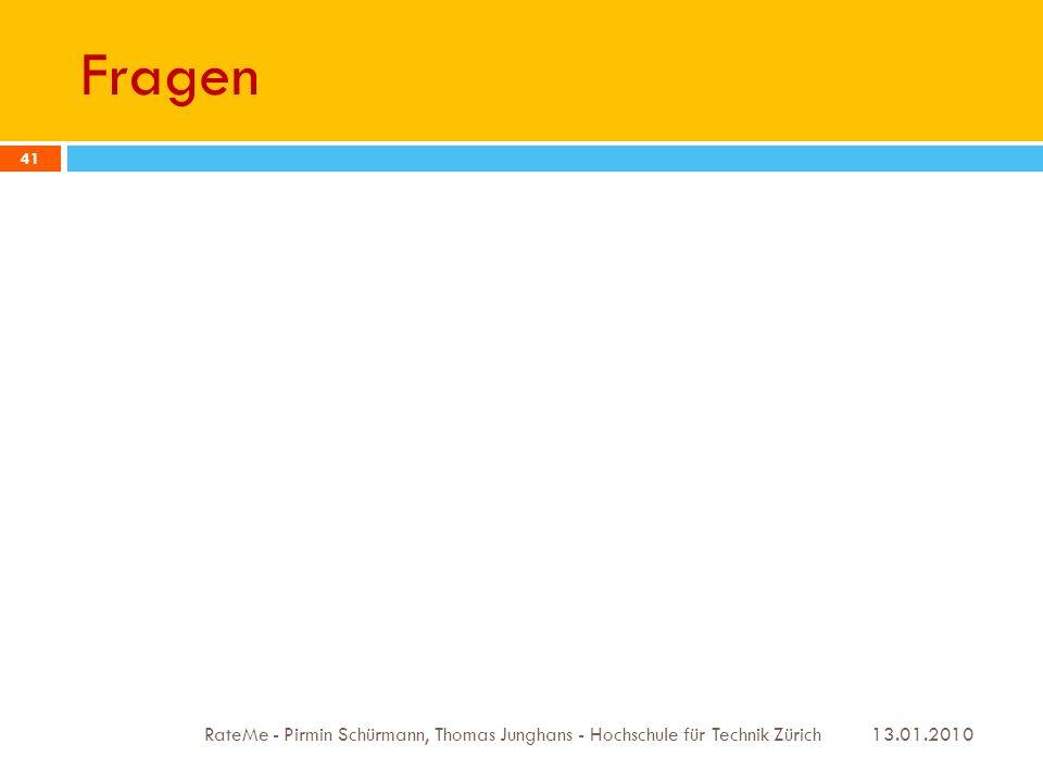 Fragen 13.01.2010 RateMe - Pirmin Schürmann, Thomas Junghans - Hochschule für Technik Zürich 41