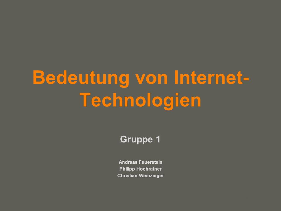 your name Bedeutung von Internet- Technologien Gruppe 1 Andreas Feuerstein Philipp Hochratner Christian Weinzinger