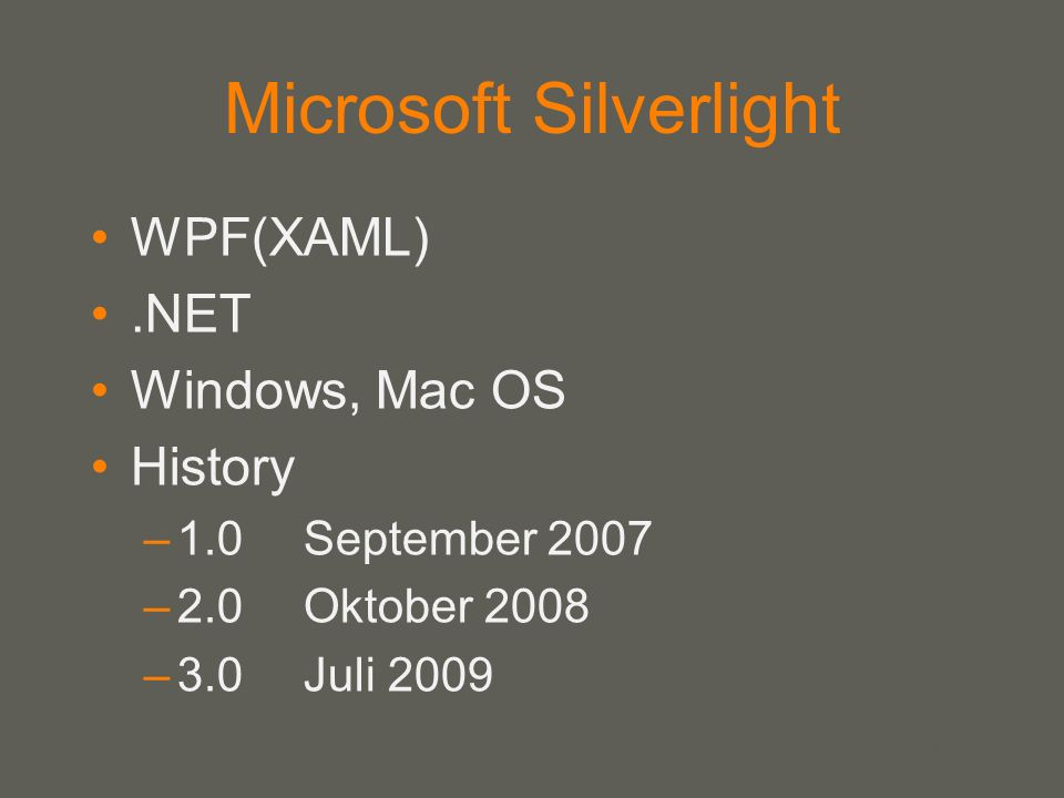 your name Microsoft Silverlight WPF(XAML).NET Windows, Mac OS History –1.0September 2007 –2.0Oktober 2008 –3.0Juli 2009