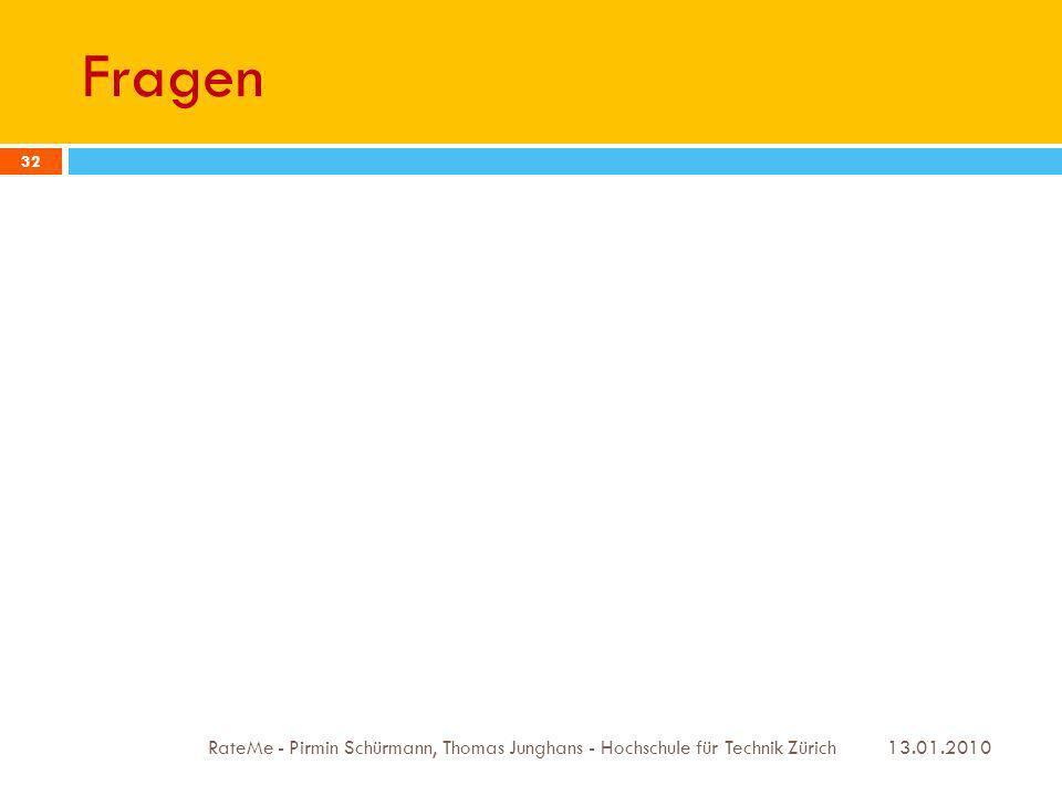 Fragen 13.01.2010 RateMe - Pirmin Schürmann, Thomas Junghans - Hochschule für Technik Zürich 32