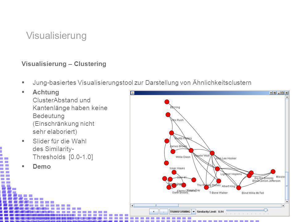 Visualisierung – Clustering Jung-basiertes Visualisierungstool zur Darstellung von Ähnlichkeitsclustern Achtung ClusterAbstand und Kantenlänge haben keine Bedeutung (Einschränkung nicht sehr elaboriert) Slider für die Wahl des Similarity- Thresholds [0.0-1.0] Demo Visualisierung