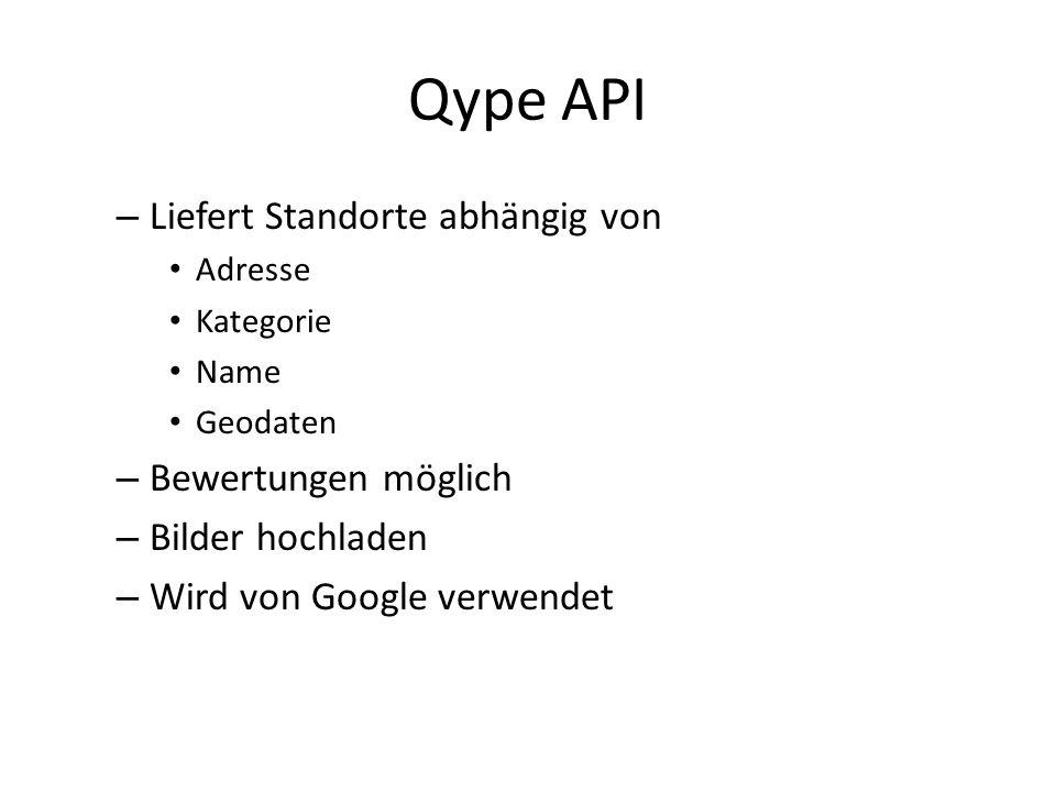 Qype API – Liefert Standorte abhängig von Adresse Kategorie Name Geodaten – Bewertungen möglich – Bilder hochladen – Wird von Google verwendet