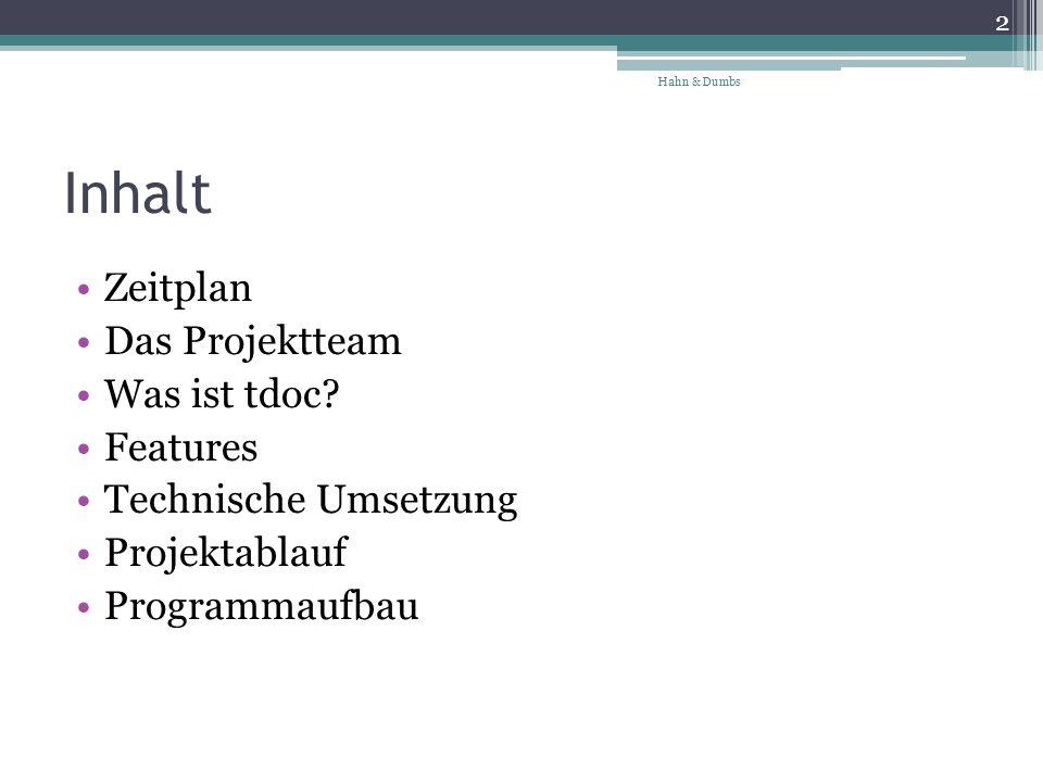 Inhalt Zeitplan Das Projektteam Was ist tdoc? Features Technische Umsetzung Projektablauf Programmaufbau 2 Hahn & Dumbs