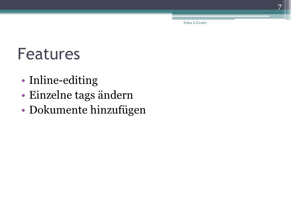 Features Inline-editing Einzelne tags ändern Dokumente hinzufügen 7 Hahn & Dumbs