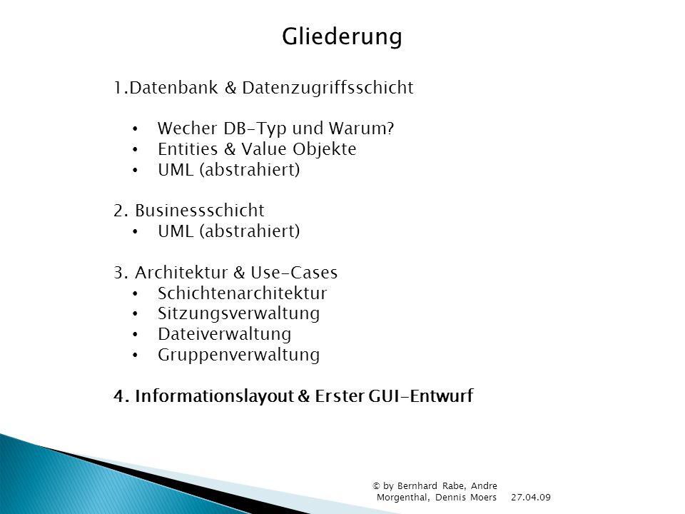 27.04.09 © by Bernhard Rabe, Andre Morgenthal, Dennis Moers Gliederung 1.Datenbank & Datenzugriffsschicht Wecher DB-Typ und Warum? Entities & Value Ob