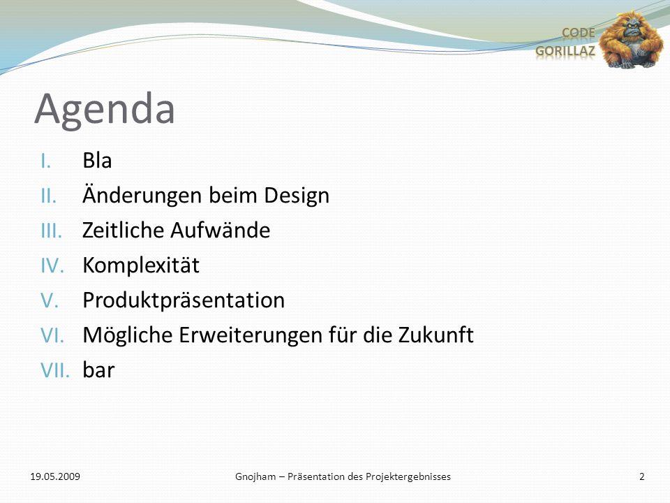 Agenda I. Bla II. Änderungen beim Design III. Zeitliche Aufwände IV.