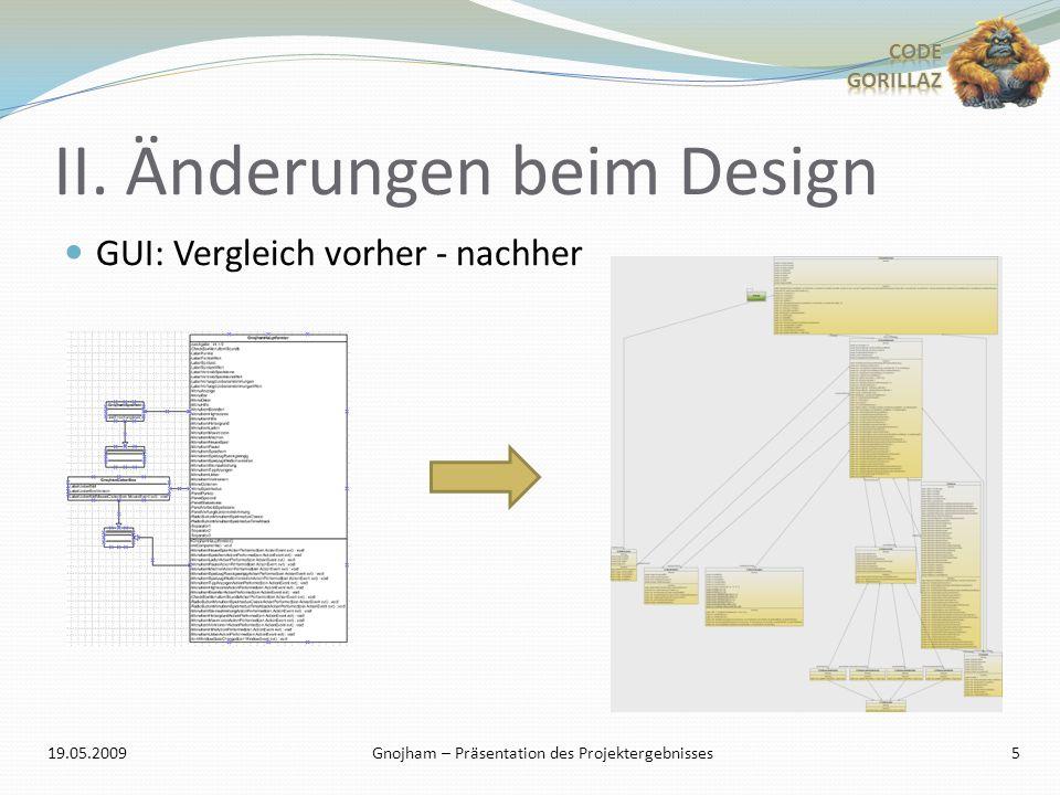 II. Änderungen beim Design GUI: Vergleich vorher - nachher 19.05.2009Gnojham – Präsentation des Projektergebnisses 5