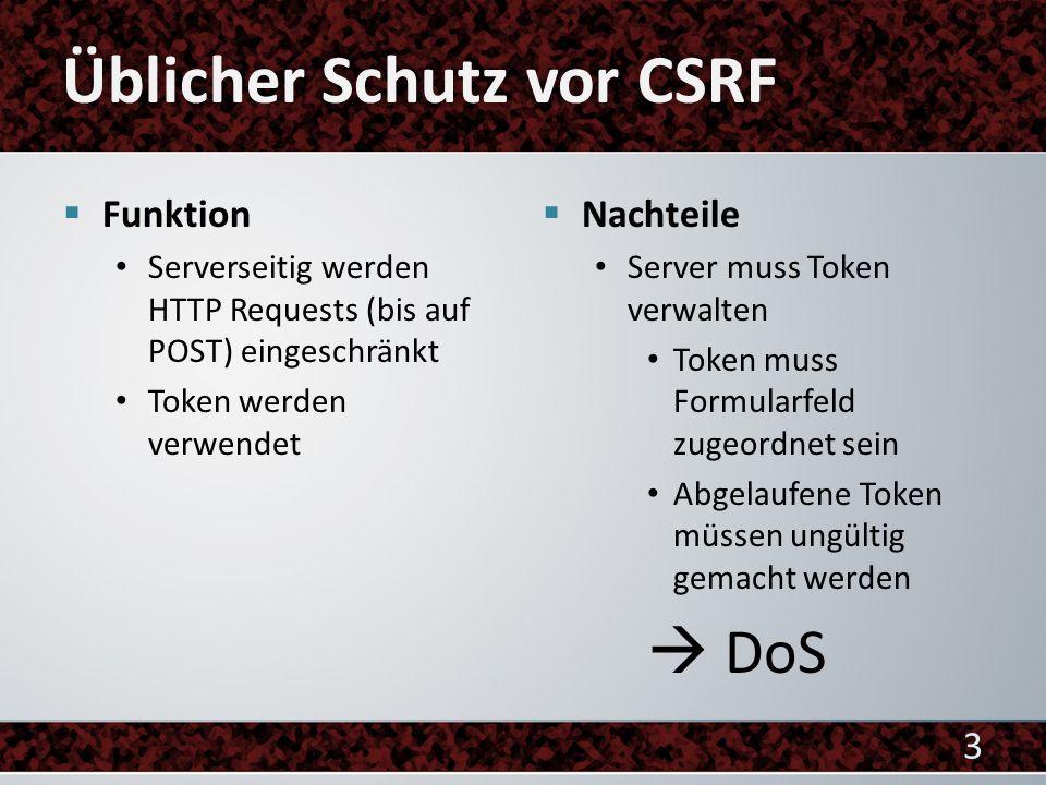 Funktion Serverseitig werden HTTP Requests (bis auf POST) eingeschränkt Token werden verwendet Nachteile Server muss Token verwalten Token muss Formularfeld zugeordnet sein Abgelaufene Token müssen ungültig gemacht werden DoS 3