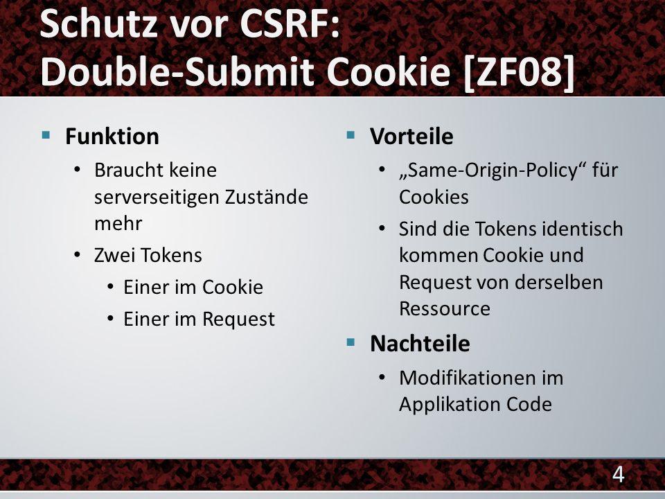 Funktion Braucht keine serverseitigen Zustände mehr Zwei Tokens Einer im Cookie Einer im Request Vorteile Same-Origin-Policy für Cookies Sind die Tokens identisch kommen Cookie und Request von derselben Ressource Nachteile Modifikationen im Applikation Code 4