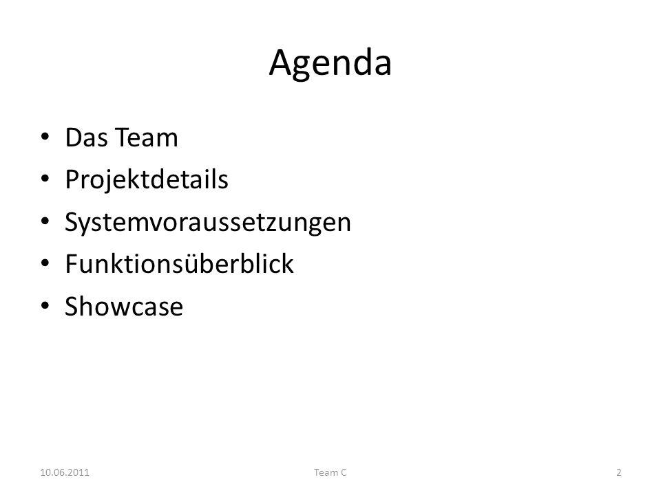 Agenda Das Team Projektdetails Systemvoraussetzungen Funktionsüberblick Showcase 10.06.2011Team C2