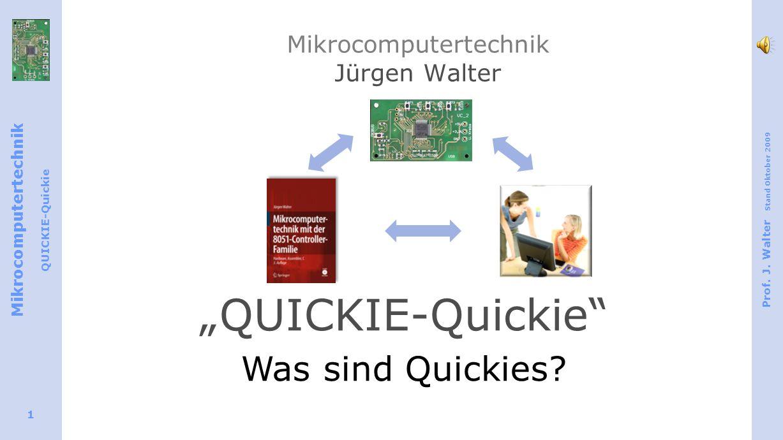 Mikrocomputertechnik QUICKIE-Quickie Prof. J. Walter Stand Oktober 2009 1 Mikrocomputertechnik Jürgen Walter QUICKIE-Quickie Was sind Quickies?
