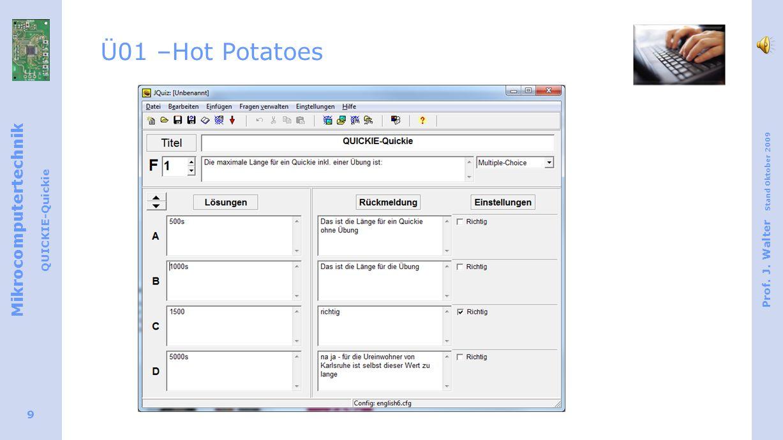 Mikrocomputertechnik QUICKIE-Quickie Prof. J. Walter Stand Oktober 2009 9 Ü01 –Hot Potatoes