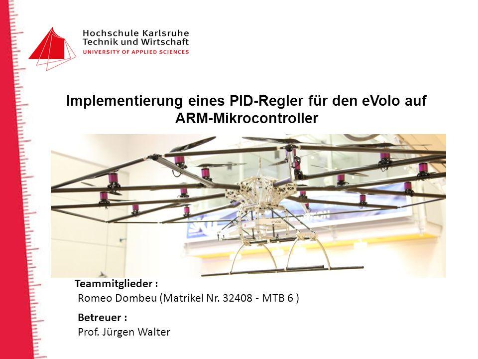 Implementierung eines PID-Regler für den eVolo auf ARM-Mikrocontroller Teammitglieder : Romeo Dombeu (Matrikel Nr.