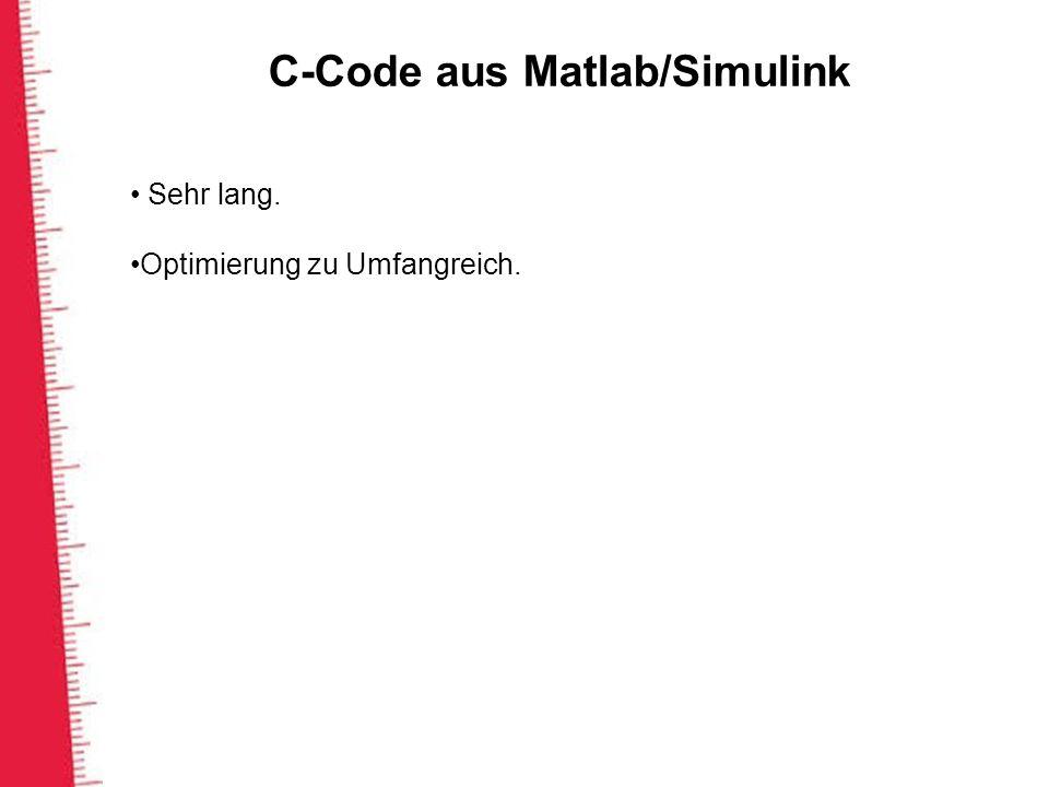 C-Code aus Matlab/Simulink Sehr lang. Optimierung zu Umfangreich.