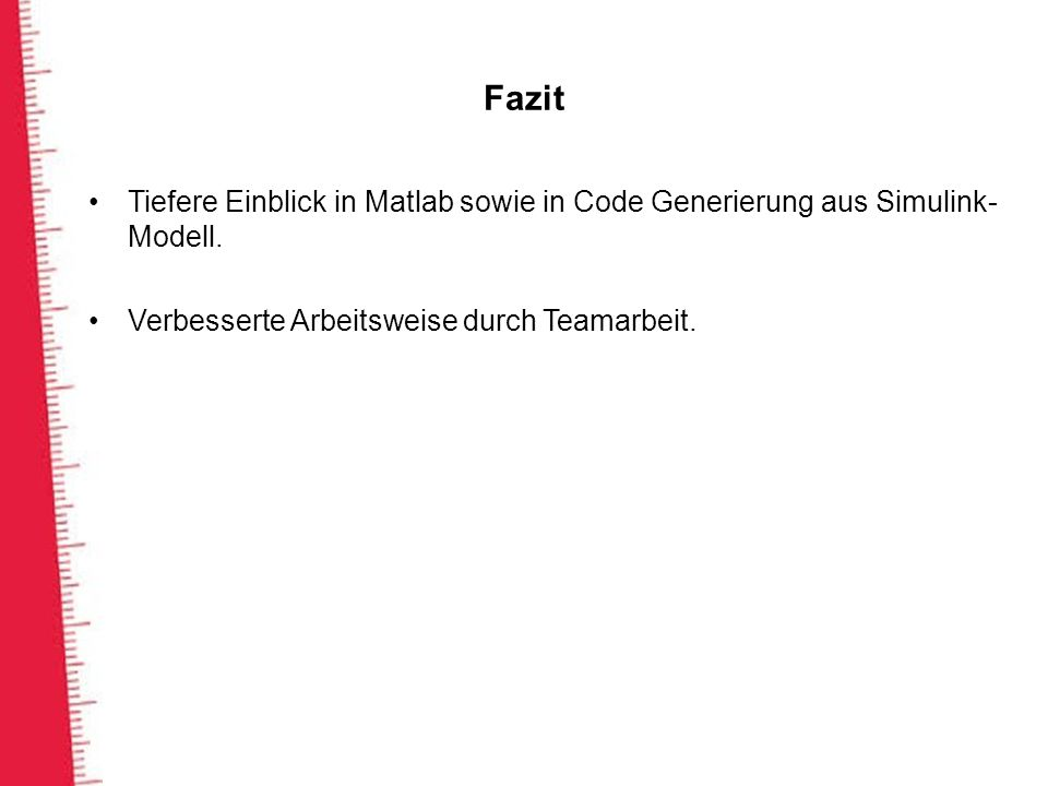 Fazit Tiefere Einblick in Matlab sowie in Code Generierung aus Simulink- Modell.