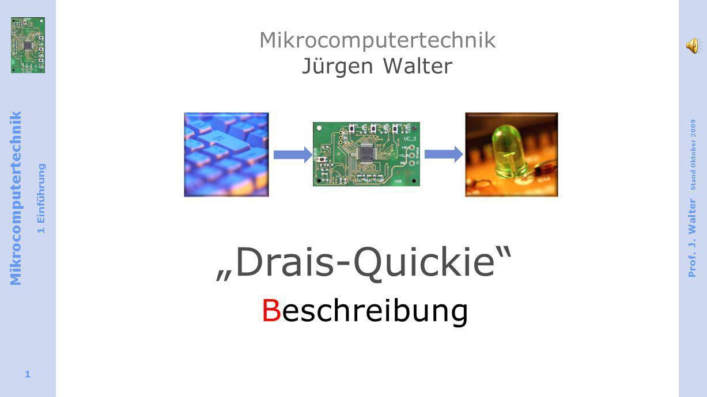 Mikrocomputertechnik 1 Einführung Prof. J. Walter Stand Oktober 2009 1 Mikrocomputertechnik Jürgen Walter Drais-Quickie Beschreibung