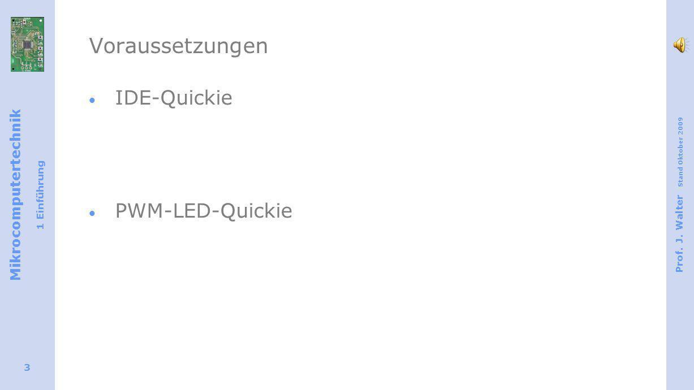 Mikrocomputertechnik 1 Einführung Prof. J. Walter Stand Oktober 2009 3 Voraussetzungen IDE-Quickie PWM-LED-Quickie