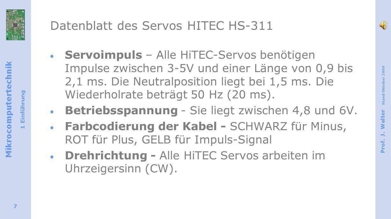 Mikrocomputertechnik 1 Einführung Prof. J. Walter Stand Oktober 2009 7 Datenblatt des Servos HITEC HS-311 Servoimpuls – Alle HiTEC-Servos benötigen Im