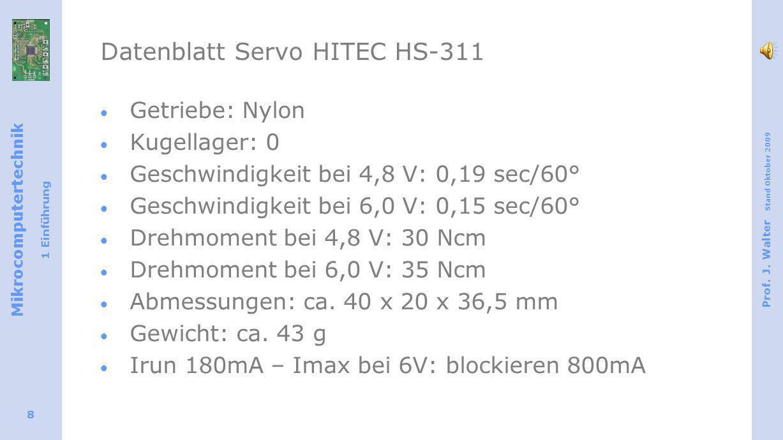 Mikrocomputertechnik 1 Einführung Prof. J. Walter Stand Oktober 2009 8 Datenblatt Servo HITEC HS-311 Getriebe: Nylon Kugellager: 0 Geschwindigkeit bei