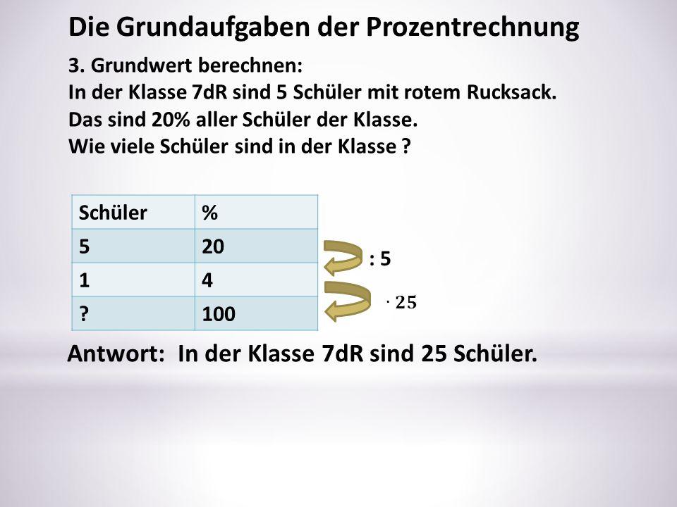 3. Grundwert berechnen: In der Klasse 7dR sind 5 Schüler mit rotem Rucksack. Das sind 20% aller Schüler der Klasse. Wie viele Schüler sind in der Klas