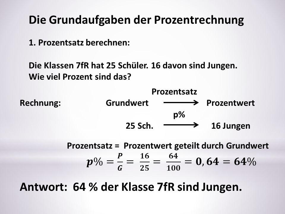 Die Grundaufgaben der Prozentrechnung 2.Prozentwert berechnen: Die Klassen 7eR hat 25 Schüler.