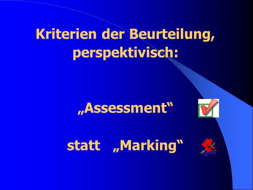 Kriterien der Beurteilung, perspektivisch: Assessment statt Marking