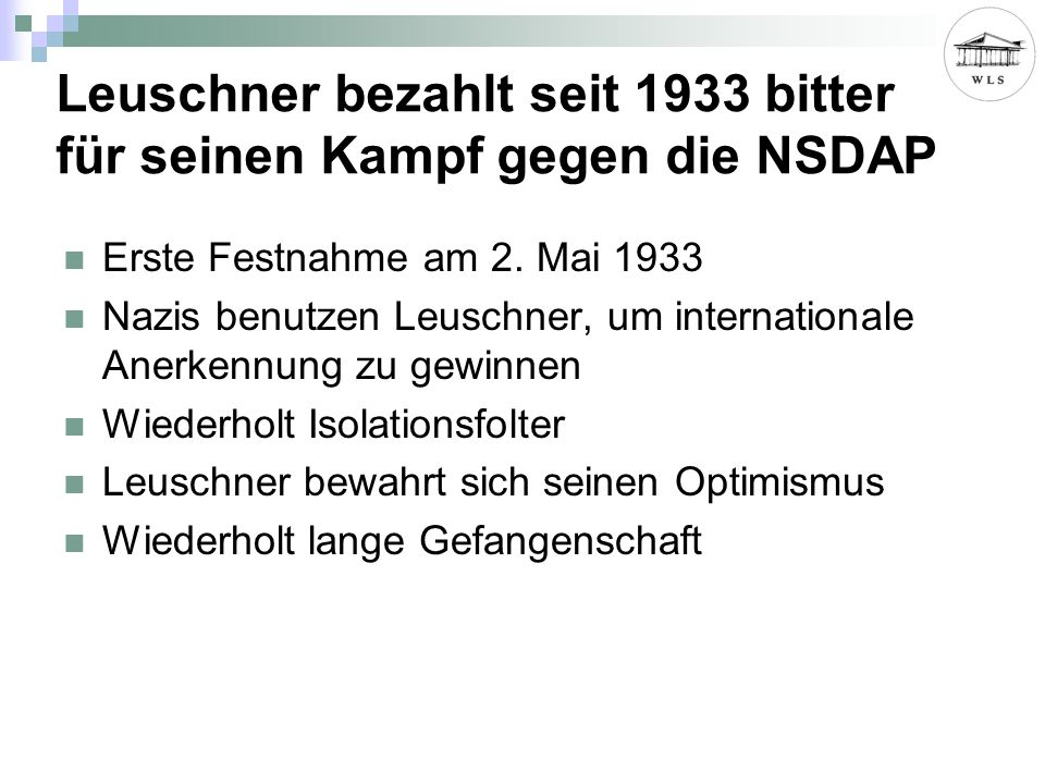 Leuschner bezahlt seit 1933 bitter für seinen Kampf gegen die NSDAP Erste Festnahme am 2. Mai 1933 Nazis benutzen Leuschner, um internationale Anerken