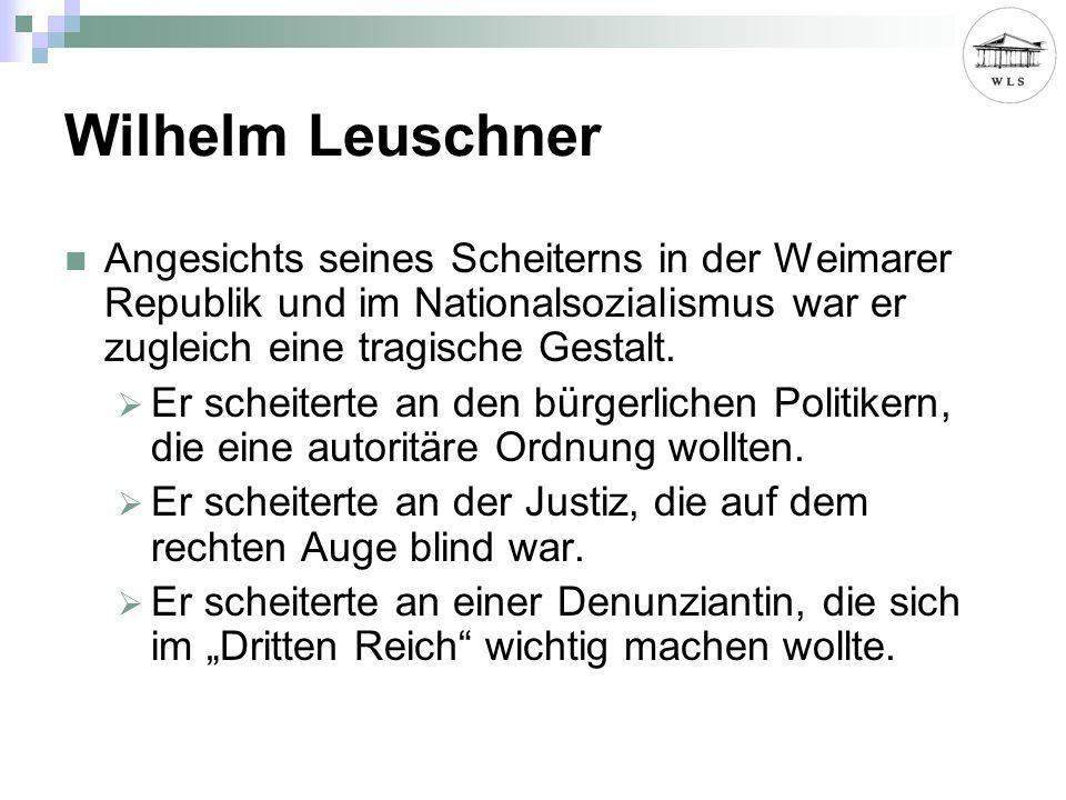 Wilhelm Leuschner Angesichts seines Scheiterns in der Weimarer Republik und im Nationalsozialismus war er zugleich eine tragische Gestalt. Er scheiter