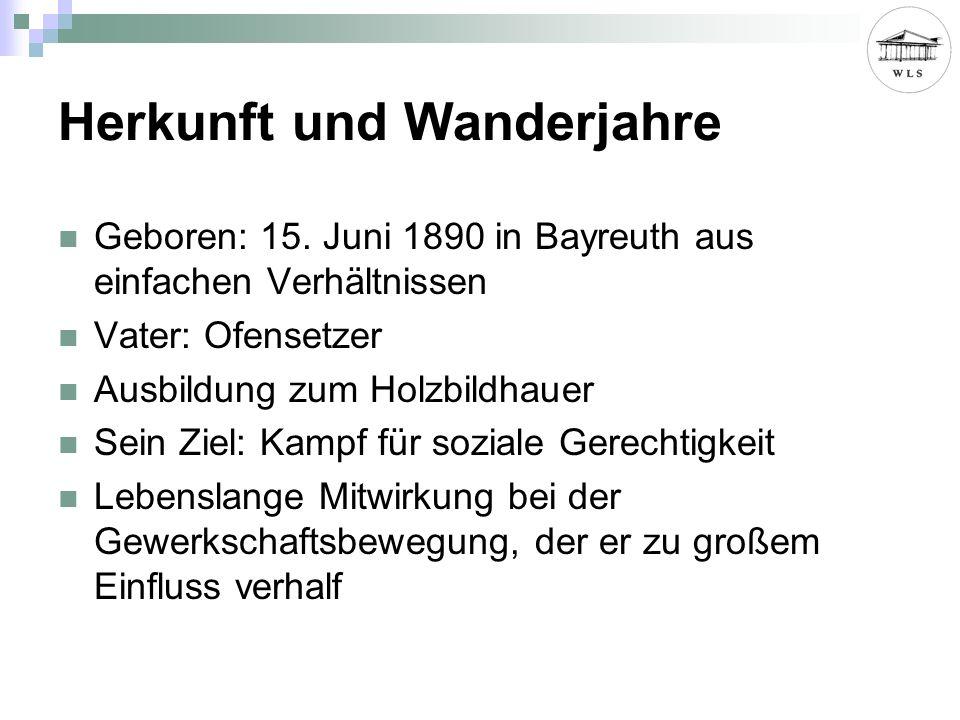 Herkunft und Wanderjahre Geboren: 15. Juni 1890 in Bayreuth aus einfachen Verhältnissen Vater: Ofensetzer Ausbildung zum Holzbildhauer Sein Ziel: Kamp